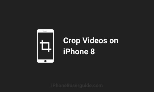 How to Crop Videos on iPhone 8 in Some Easy Ways