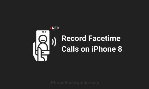 How to Record Facetime Calls on iPhone 8 in a Simple Way